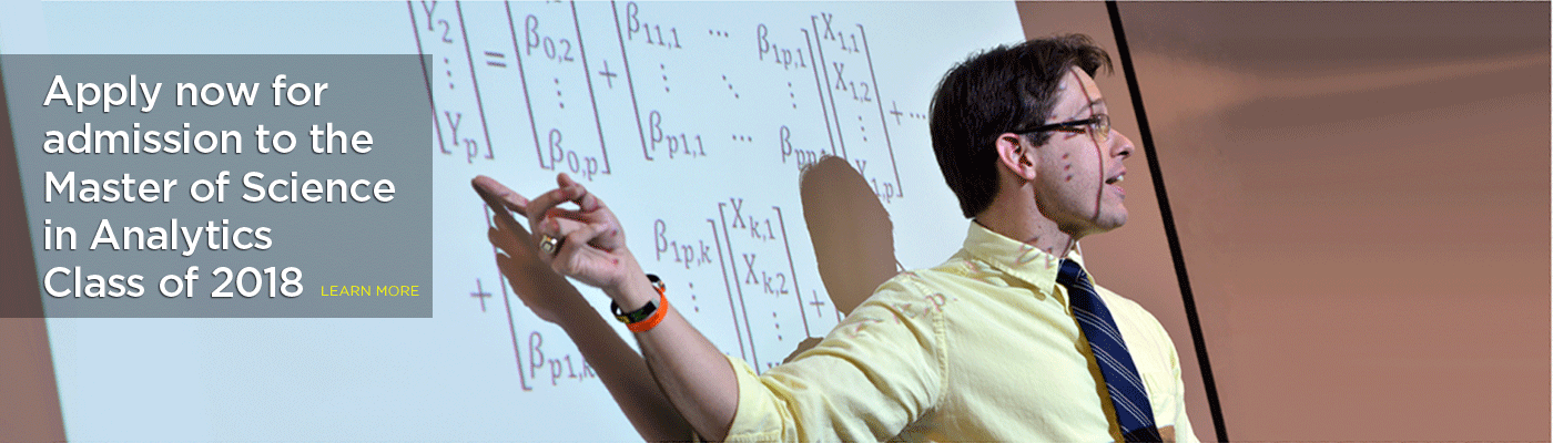 Apply now for admission to the Master of Science in Analytics – Learn More